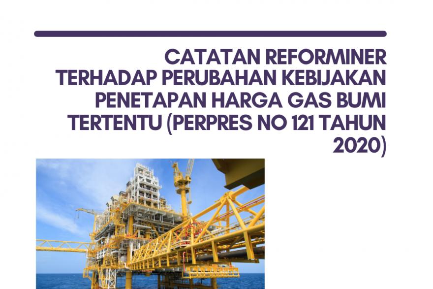 Catatan ReforMiner terhadap Perubahan Kebijakan Penetapan Harga Gas Bumi Tertentu (Perpres No 121 Tahun 2020)